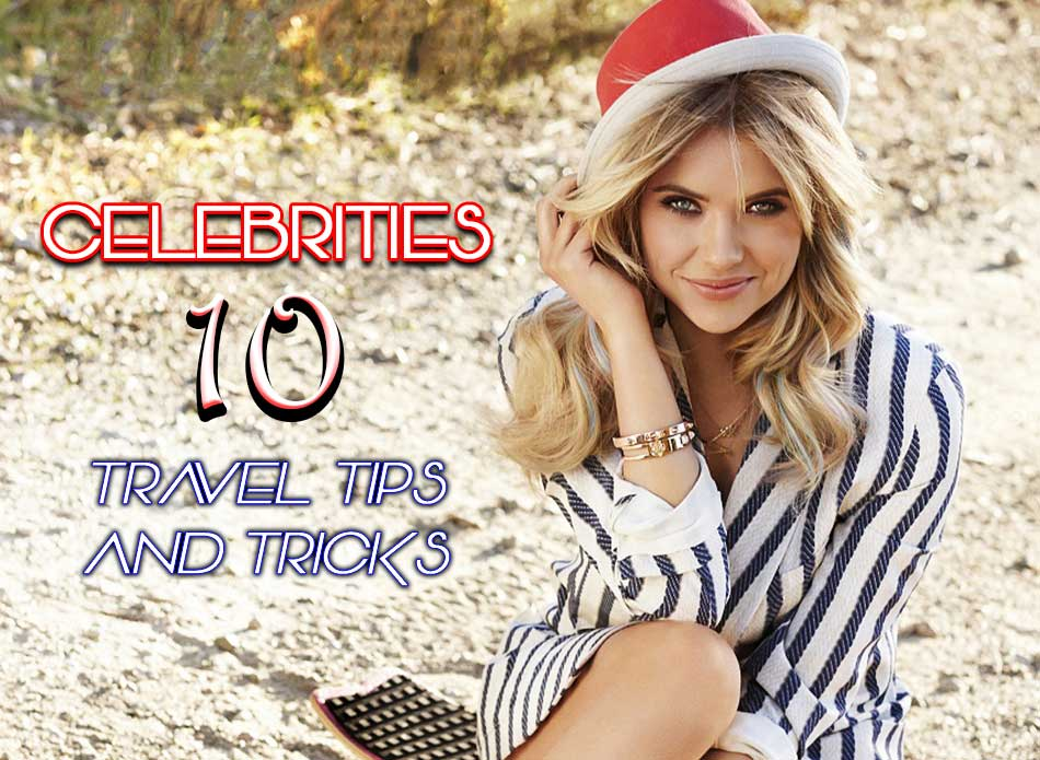 Celebrities Travel Tips and Tricks