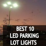 🥇💡Long Lasting and Energy Savings 10 Best LED Parking Lot Lights Reviews 2021