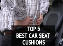 5 Best Car Seat Cushions For Lower Back Pain: Hit The Road Without It Hitting Back